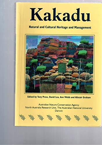 Kakadu: Natural and cultural heritage and management: Tony, LEA, David, WEBB, Ann & GRAHAM, ...