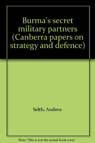 Burma's secret military partners (Canberra papers on strategy and defence): Selth, Andrew