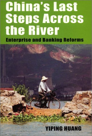 China's Last Steps Across The River: Enterprise And Banking Reforms: Huang, Yiping