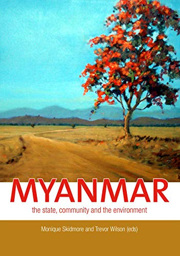 Myanmar: the state, community and the environment (0731538110) by Skidmore, Monique; Wilson, Trevor