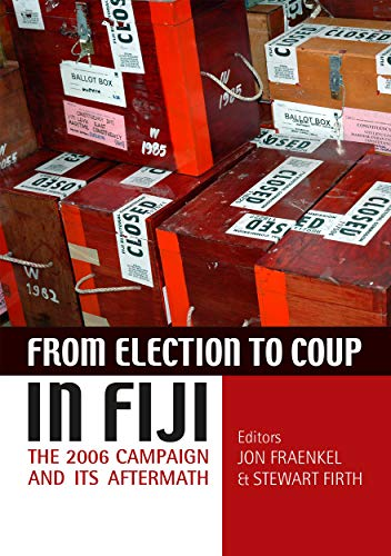 From election to coup in Fiji: The 2006 campaign and its aftermath: Jon Fraenkal