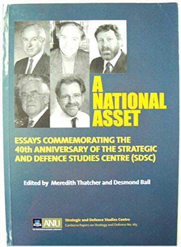 9780731554768: A National Asset: Essays Commemorating the 40th Anniversary of the Strategic and Defence Studies Centre (Sdsc)