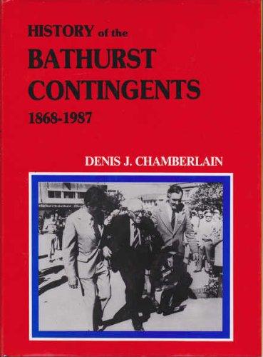 History of the Bathurst Contingents: 1868-1987: Denis J. Chamberlain