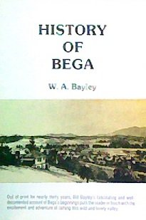 History of Bega: The Storyof the Settlement: W. A. Bayley