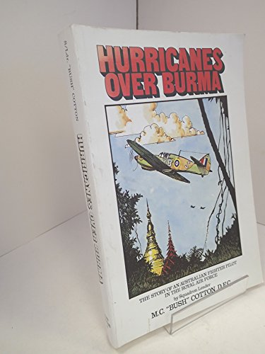 Hurricanes Over Burma - the Story of: Cotton DFC OAM,