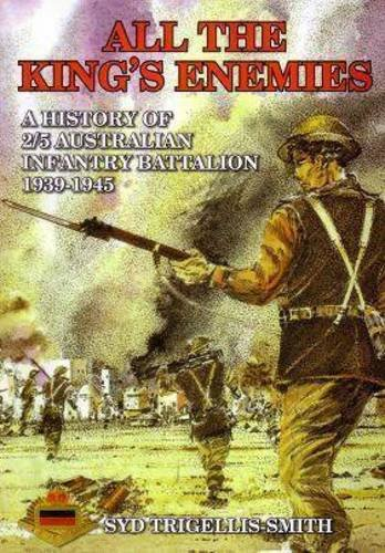 9780731610204: All the King's Enemies: a History of the 2/5th Australian Infantry Battalion