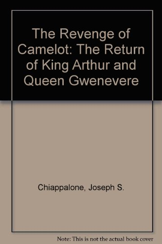 THE REVENGE OF CAMELOT The Return of King Arthur and Queen Gwenevere by Dr Joseph S Chiappalone a...