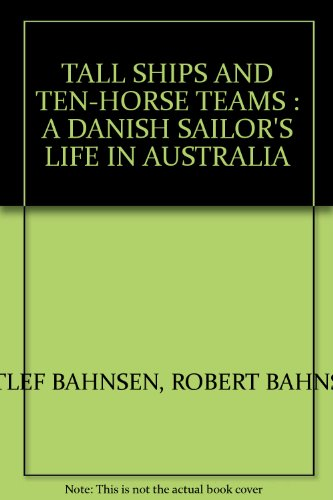 Tall Ships and Ten-Horse Teams : A Danish Sailor's Life In Australia