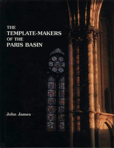 9780731645206: The Template-Makers of the Paris Basin: Toichological Techniques for Identifying the Pioneers of the Gothic Movement, with an examination of art-historical methodology