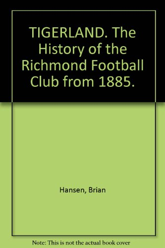 9780731650477: TIGERLAND. The History of the Richmond Football Club from 1885.