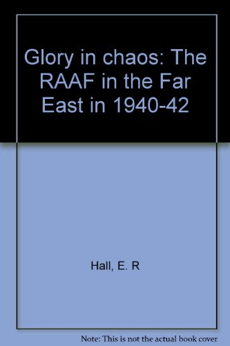 9780731680252: Glory in chaos: The RAAF in the Far East in 1940-42