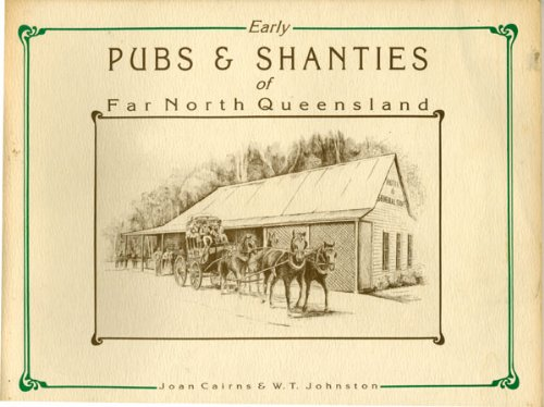 Early Pubs & Shanties of Far North Queensland.