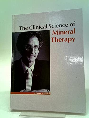 9780731684472: The Clinical Science Of Mineral Therapy
