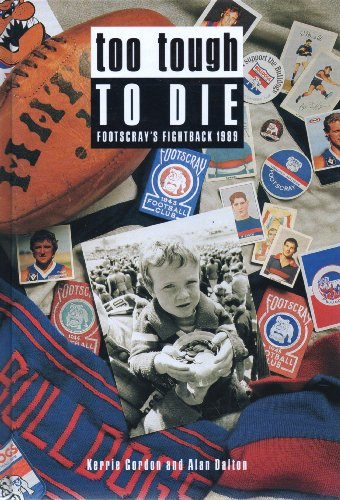 9780731690855: Too Tough to Die: Footscray's Fightback 1989