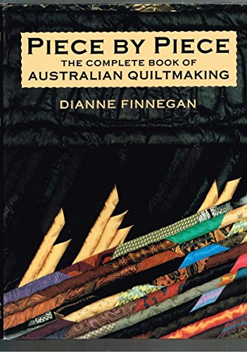 Piece by Piece the complete book of Australian quiltmaking