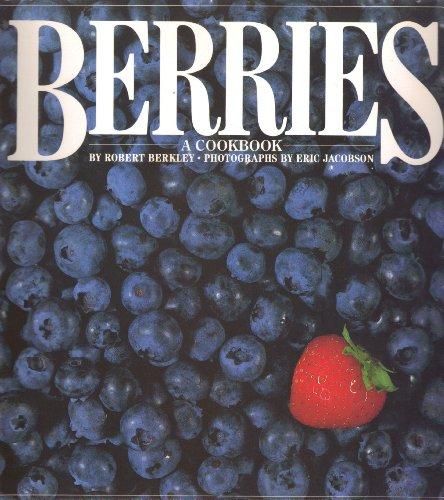 Berries: A Cookbook: Robert Berkley