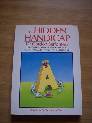 THE HIDDEN HANDICAP How to Help Children Who Suffer from Dyslexia, Hyperactivity and Learning Dif...
