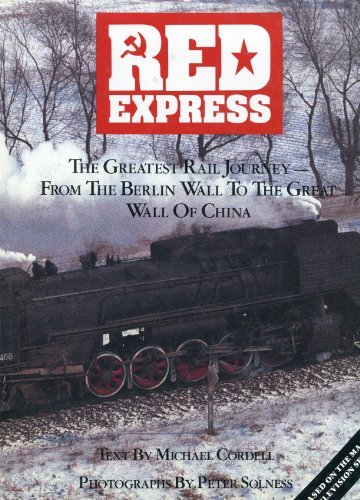 Red Express : The Greatest Rail Journey from the Berlin Wall to the Great Wall of China: Cordell, ...