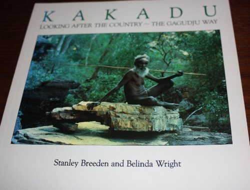 Kakadu: Looking after the country - the Gagudju way (9780731802265) by Stanley Breeden