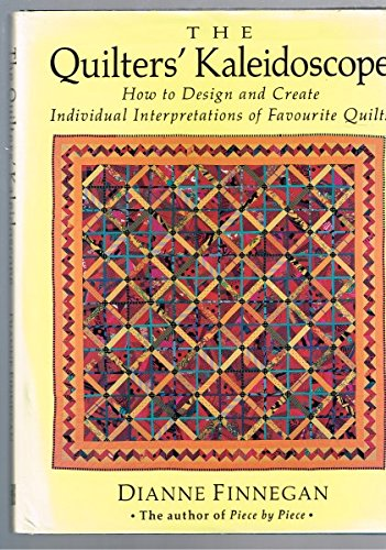 The Quilters' Kakeidoscope. How to design and create individual interpretations of favourite quilts