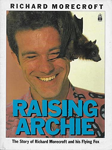 9780731802548: Raising Archie: The Story Of Richard Morecroft And His Flying Fox