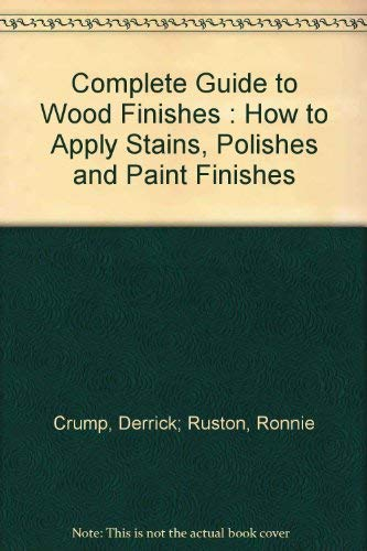 9780731804115: Complete Guide to Wood Finishes : How to Apply Stains, Polishes and Paint Finishes