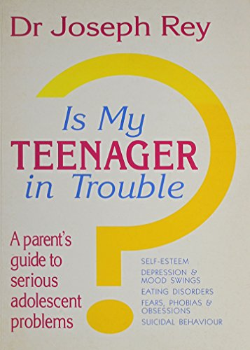 Is My Teenager in Trouble: Rey, Joseph, Dr
