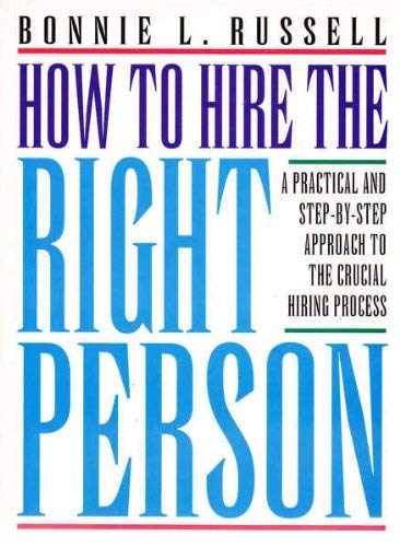 9780731805211: How to Hire the Right Person: A Practical and Step-By-Step Approach to the Crucial Hiring Process