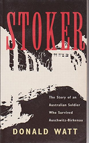 Stoker: The Story Of An Australian Soldier Who Survived Auschwitz-Birkenau: Watt. Donald