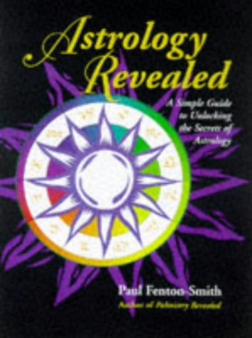 Astrology Revealed : A Simple Guide to Unlocking the Secrets of Astrology: Paul Fenton-Smith