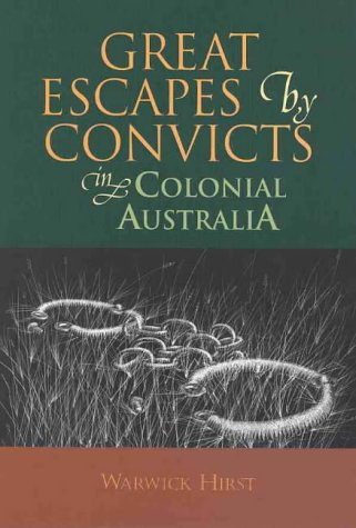 Great Escapes by Convicts in Colonial Australia: Hirst, Warwick