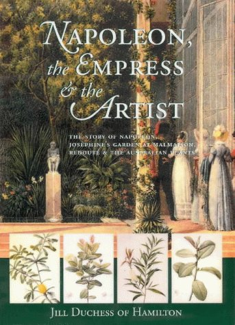 9780731808342: Napoleon, the Empress and the Artist: The Story of Napoleon and Josephine's Garden at Malmaison
