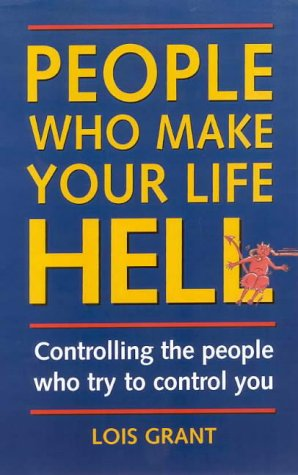 9780731810420: People Who Make Your Life Hell : Managing the People Who Try to Control You