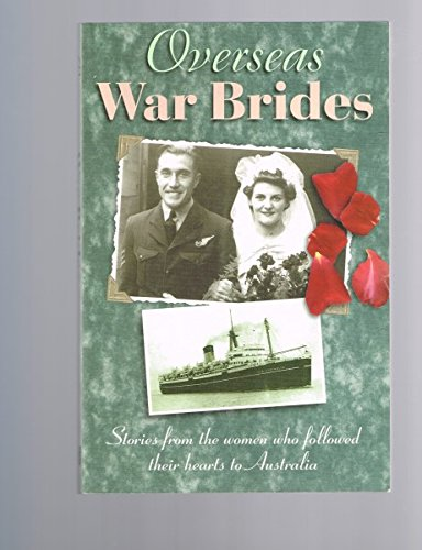 OVERSEAS WAR BRIDES Stories from the Women Who Followed Their Hearts to Australia