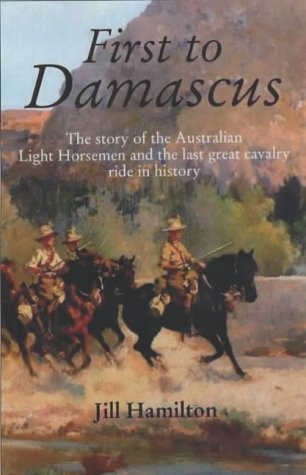 9780731810710: First to Damascus: The Story of the Australian Light Horse and Lawrence of Arabia