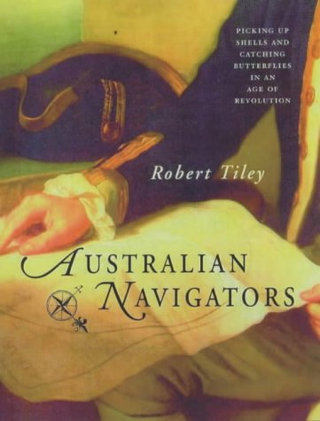 9780731811182: Australian Navigators: Picking Up Shells and Catching Butterflies in an Age of Revolution