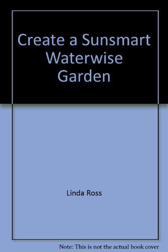 Create a Sunsmart, Waterwise Garden with Linda Ross.
