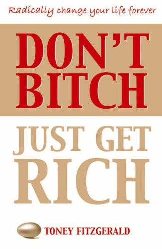 9780731812738: Dont Bitch Just Get Rich: Take Control of Your Life