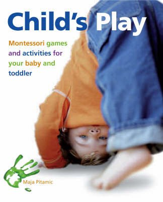 9780731813704: Child's Play - Montessori Games And Activities For Your Baby and Toddler