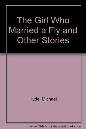 The Girl Who Married a Fly and Other Stories (0732022983) by Hyde, Michael