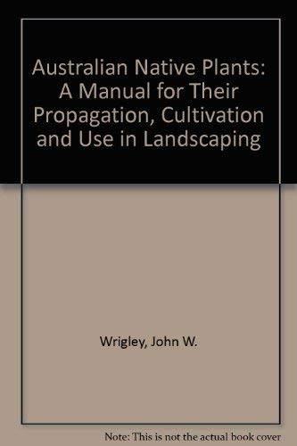 Australian Native Plants: A Manual for Their Propagation, Cultivation and Use in Landscaping,3rd ...