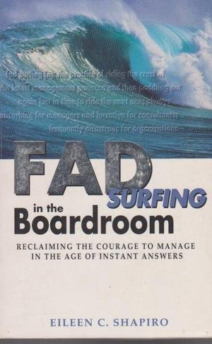 9780732256784: Fad Surfing in the Boardroom: Reclaiming the Courage to Manage in the Age of Instant Answers