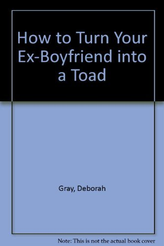 9780732257019: How to Turn Your Ex-Boyfriend into a Toad