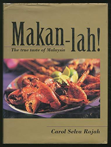 Makan-Lah!: The True Taste of Malaysia: Rajah, Carol Selva