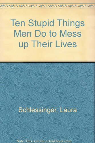 9780732261610: Ten Stupid Things Men Do to Mess up Their Lives