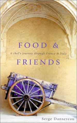 Food and Friends: A Chef's Journey Through France and Italy (Travel edition)