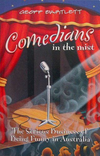 Comedians in the Mist The Serious Business of Being Funny in Australia