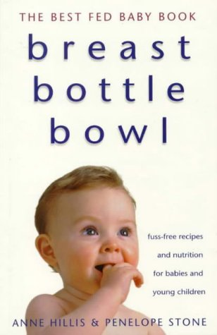 9780732265779: Breast, Bottle, Bowl: The Best Fed Baby Book