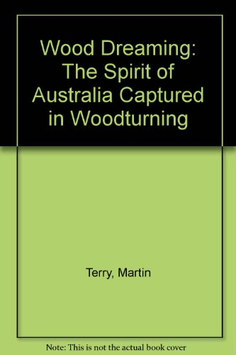 9780732265847: Wood Dreaming: The Spirit of Australia Captured in Woodturning
