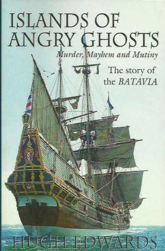 Islands of Angry Ghosts: Murder, Mayhem and Mutiny: The Story of the Batavia: Edwards, Hugh